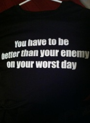 you have to be better than your enemy on your worst day