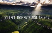 collect moments not thing motivational meme