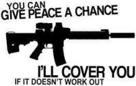you give peace a chance. i'll cover you if it doesn't workout.
