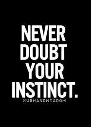 Never Doubt Your Instinct