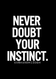Never Doubt Your Instinct
