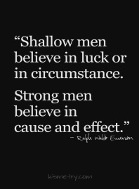 Strong Men Believe In Cause & Effect
