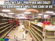 """and they say """"preppers are crazy, the government will take care of us"""". meme"""